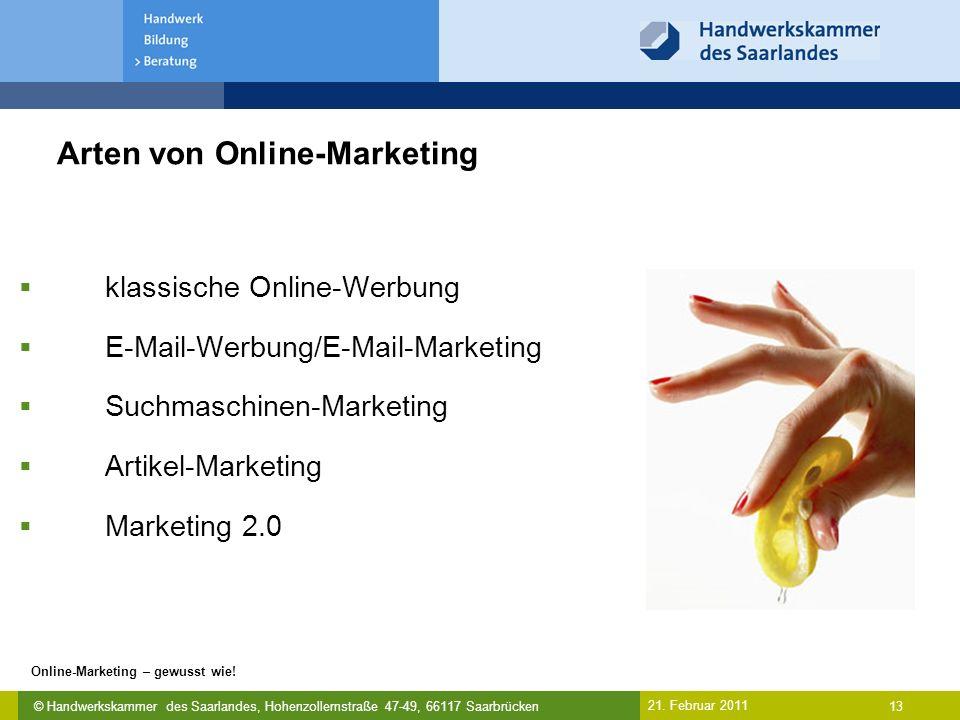 © Handwerkskammer des Saarlandes, Hohenzollernstraße 47-49, 66117 Saarbrücken Online-Marketing – gewusst wie! 13 21. Februar 2011 Arten von Online-Mar