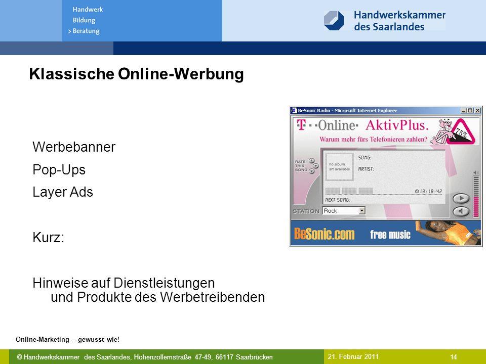 © Handwerkskammer des Saarlandes, Hohenzollernstraße 47-49, 66117 Saarbrücken Online-Marketing – gewusst wie! 14 21. Februar 2011 Klassische Online-We