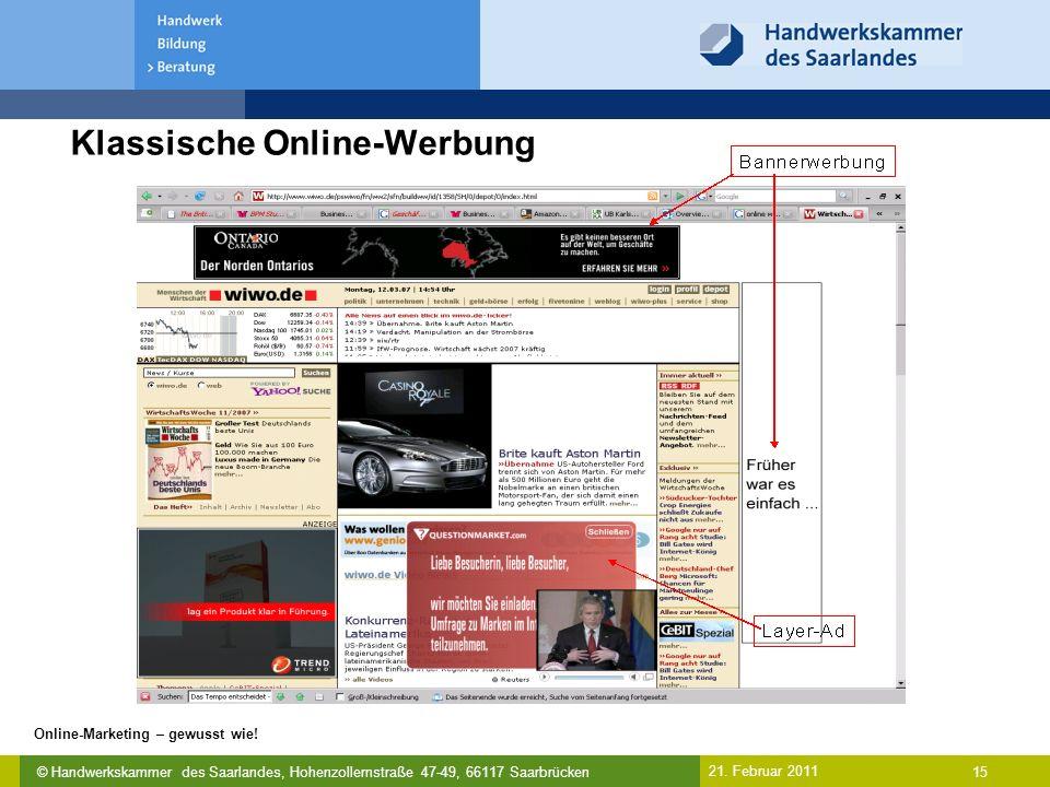 © Handwerkskammer des Saarlandes, Hohenzollernstraße 47-49, 66117 Saarbrücken Online-Marketing – gewusst wie! 15 21. Februar 2011 Klassische Online-We