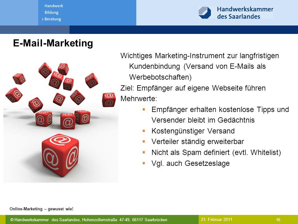 © Handwerkskammer des Saarlandes, Hohenzollernstraße 47-49, 66117 Saarbrücken Online-Marketing – gewusst wie! 16 21. Februar 2011 E-Mail-Marketing Wic
