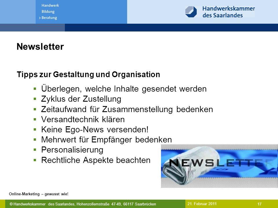 © Handwerkskammer des Saarlandes, Hohenzollernstraße 47-49, 66117 Saarbrücken Online-Marketing – gewusst wie! 17 21. Februar 2011 Newsletter Tipps zur