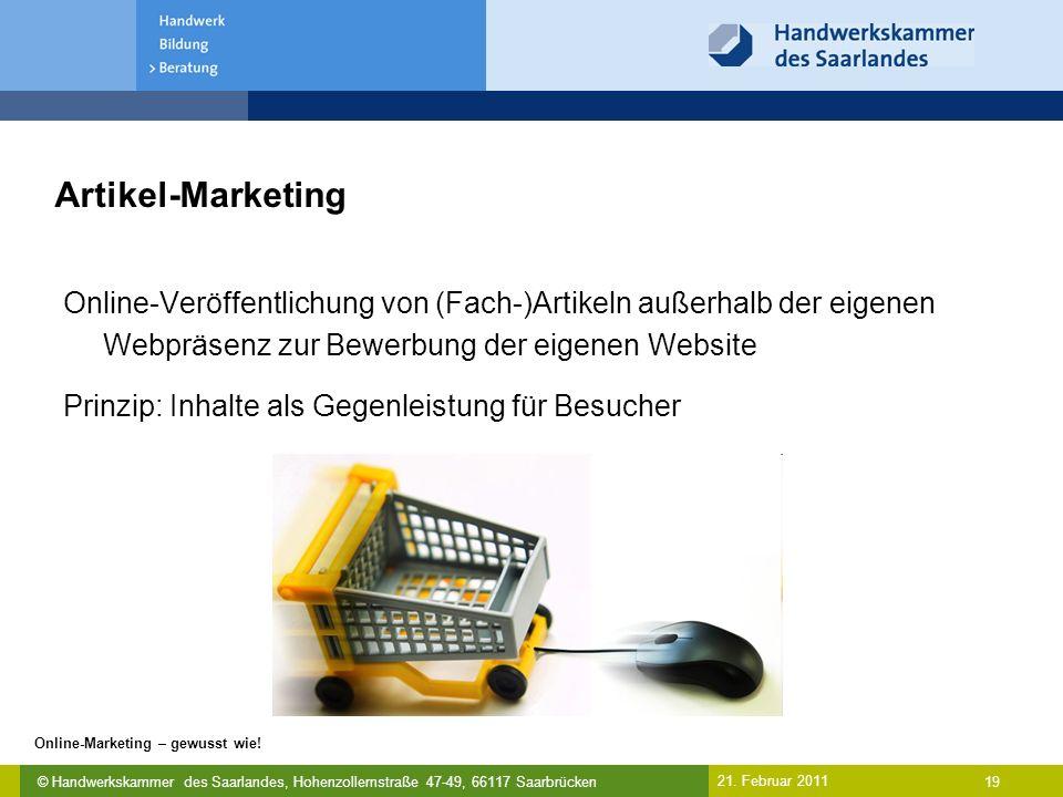 © Handwerkskammer des Saarlandes, Hohenzollernstraße 47-49, 66117 Saarbrücken Online-Marketing – gewusst wie! 19 21. Februar 2011 Artikel-Marketing On