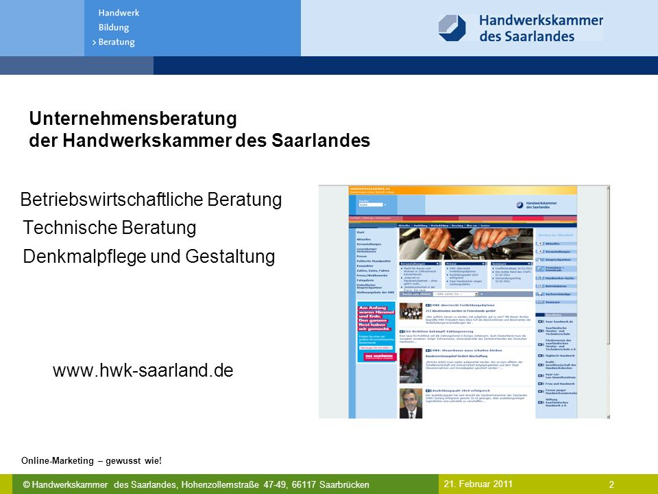 © Handwerkskammer des Saarlandes, Hohenzollernstraße 47-49, 66117 Saarbrücken Online-Marketing – gewusst wie! 2 21. Februar 2011 Unternehmensberatung