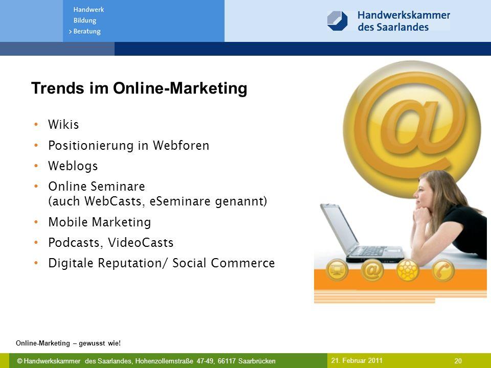 © Handwerkskammer des Saarlandes, Hohenzollernstraße 47-49, 66117 Saarbrücken Online-Marketing – gewusst wie! 20 21. Februar 2011 Trends im Online-Mar