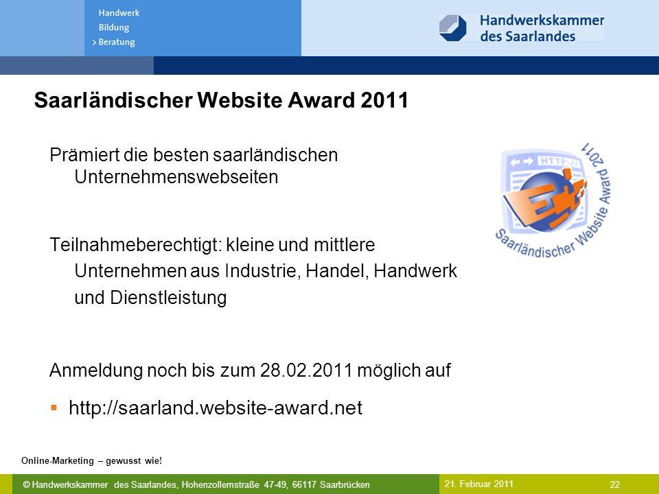 © Handwerkskammer des Saarlandes, Hohenzollernstraße 47-49, 66117 Saarbrücken Online-Marketing – gewusst wie! 22 21. Februar 2011 Saarländischer Websi
