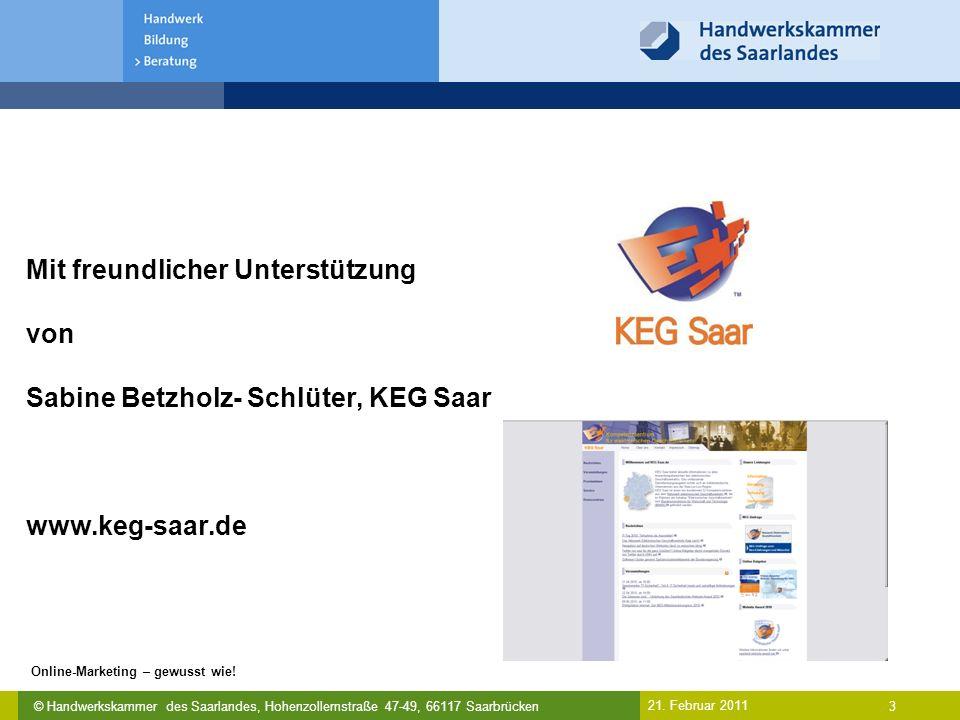 © Handwerkskammer des Saarlandes, Hohenzollernstraße 47-49, 66117 Saarbrücken Online-Marketing – gewusst wie! 3 21. Februar 2011 Mit freundlicher Unte