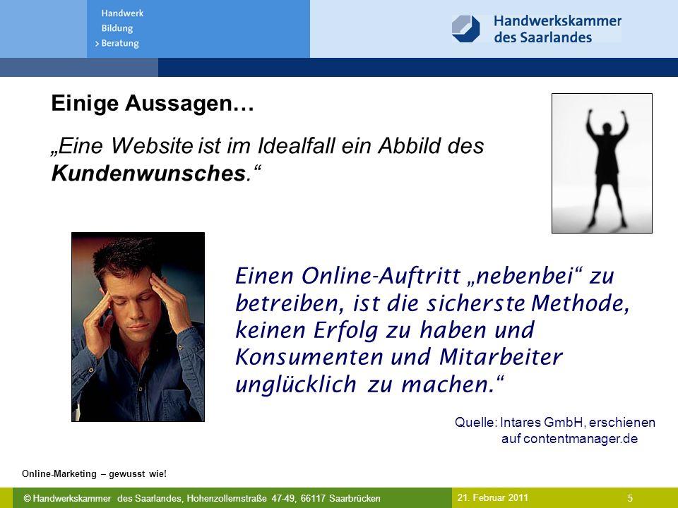 """© Handwerkskammer des Saarlandes, Hohenzollernstraße 47-49, 66117 Saarbrücken Online-Marketing – gewusst wie! 5 21. Februar 2011 Einige Aussagen… """"Ein"""