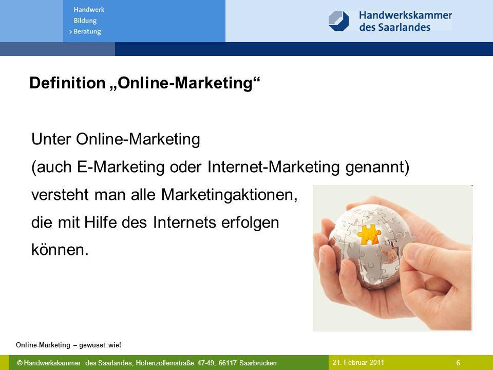 """© Handwerkskammer des Saarlandes, Hohenzollernstraße 47-49, 66117 Saarbrücken Online-Marketing – gewusst wie! 6 21. Februar 2011 Definition """"Online-Ma"""