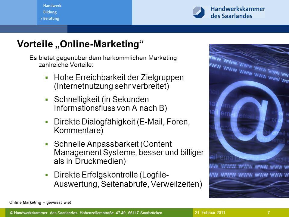 """© Handwerkskammer des Saarlandes, Hohenzollernstraße 47-49, 66117 Saarbrücken Online-Marketing – gewusst wie! 7 21. Februar 2011 Vorteile """"Online-Mark"""