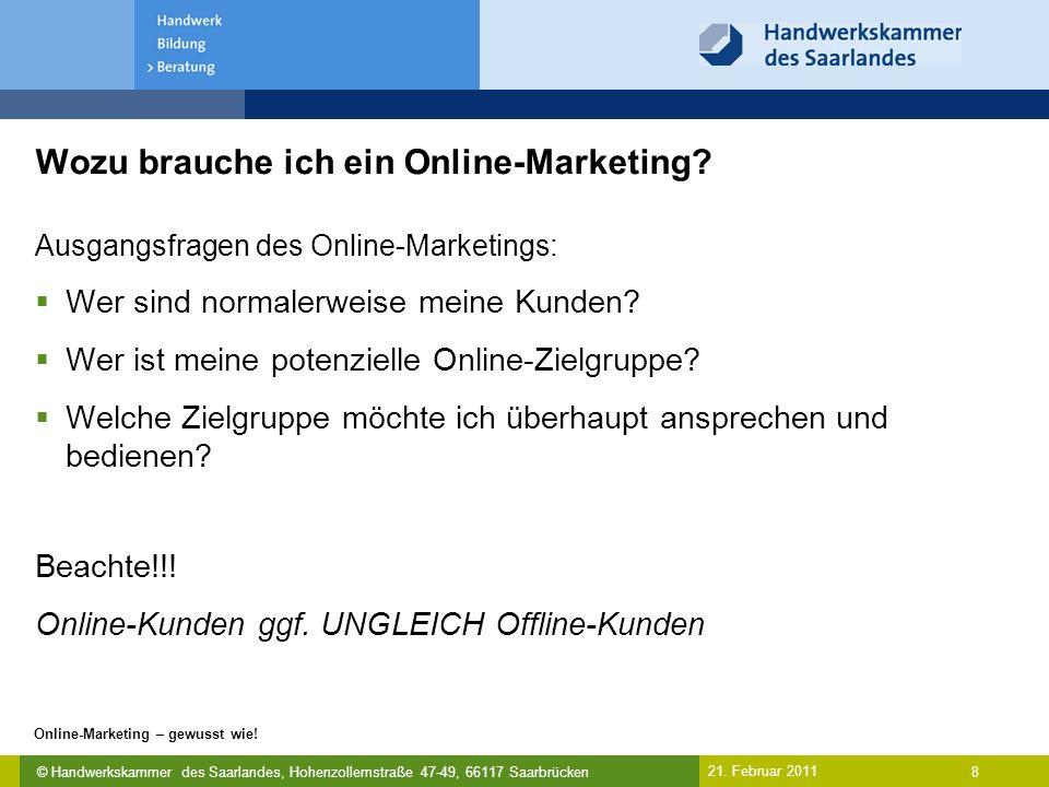 © Handwerkskammer des Saarlandes, Hohenzollernstraße 47-49, 66117 Saarbrücken Online-Marketing – gewusst wie! 8 21. Februar 2011 Wozu brauche ich ein