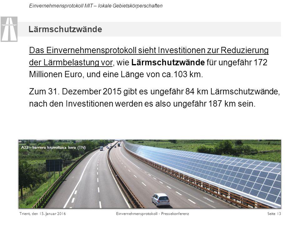 Das Einvernehmensprotokoll sieht Investitionen zur Reduzierung der Lärmbelastung vor, wie Lärmschutzwände für ungefähr 172 Millionen Euro, und eine Länge von ca.103 km.