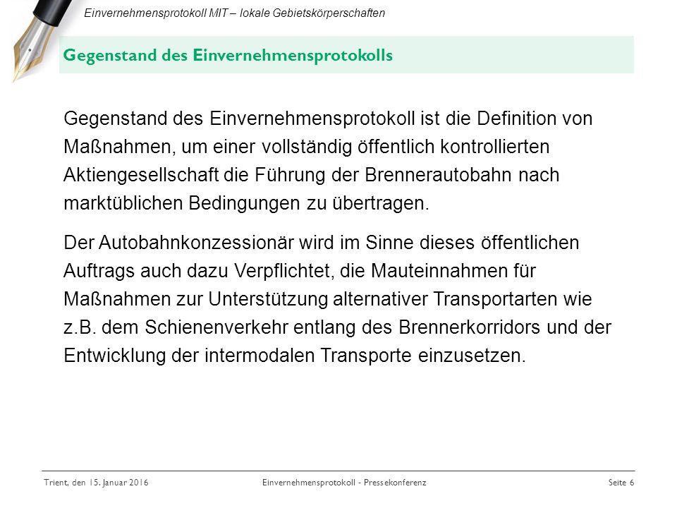 Gegenstand des Einvernehmensprotokoll ist die Definition von Maßnahmen, um einer vollständig öffentlich kontrollierten Aktiengesellschaft die Führung der Brennerautobahn nach marktüblichen Bedingungen zu übertragen.