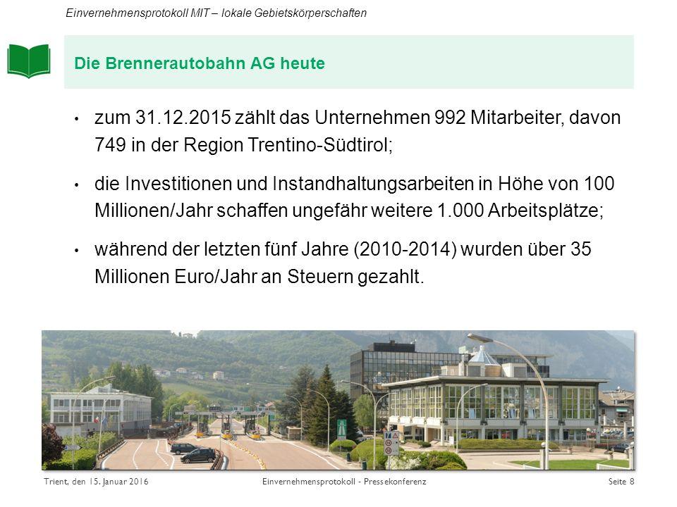 Die Brennerautobahn AG heute zum 31.12.2015 zählt das Unternehmen 992 Mitarbeiter, davon 749 in der Region Trentino-Südtirol; die Investitionen und Instandhaltungsarbeiten in Höhe von 100 Millionen/Jahr schaffen ungefähr weitere 1.000 Arbeitsplätze; während der letzten fünf Jahre (2010-2014) wurden über 35 Millionen Euro/Jahr an Steuern gezahlt.
