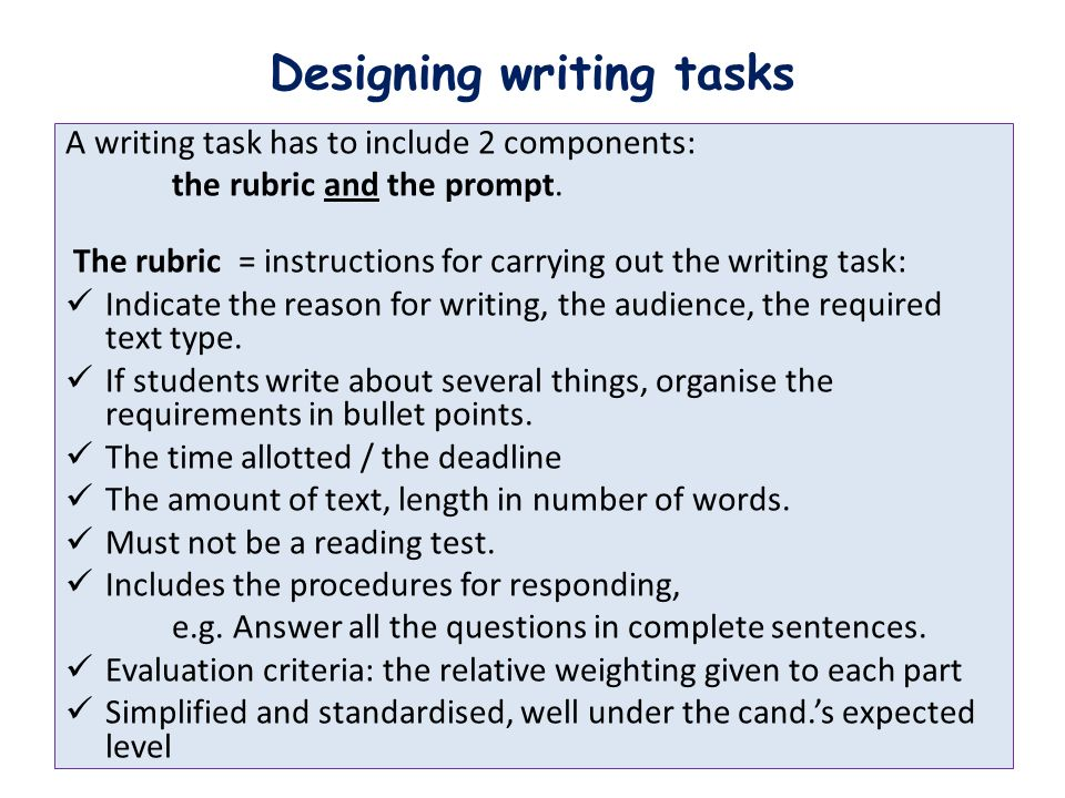Designing writing tasks A writing task has to include 2 components: the rubric and the prompt.