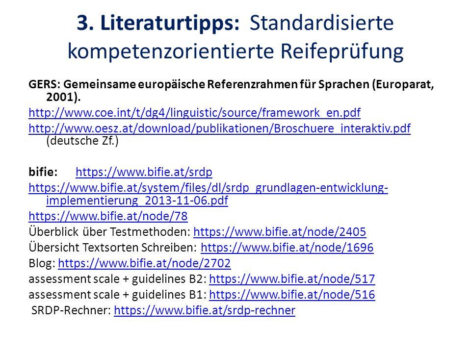 3. Literaturtipps: Standardisierte kompetenzorientierte Reifeprüfung GERS: Gemeinsame europäische Referenzrahmen für Sprachen (Europarat, 2001). http: