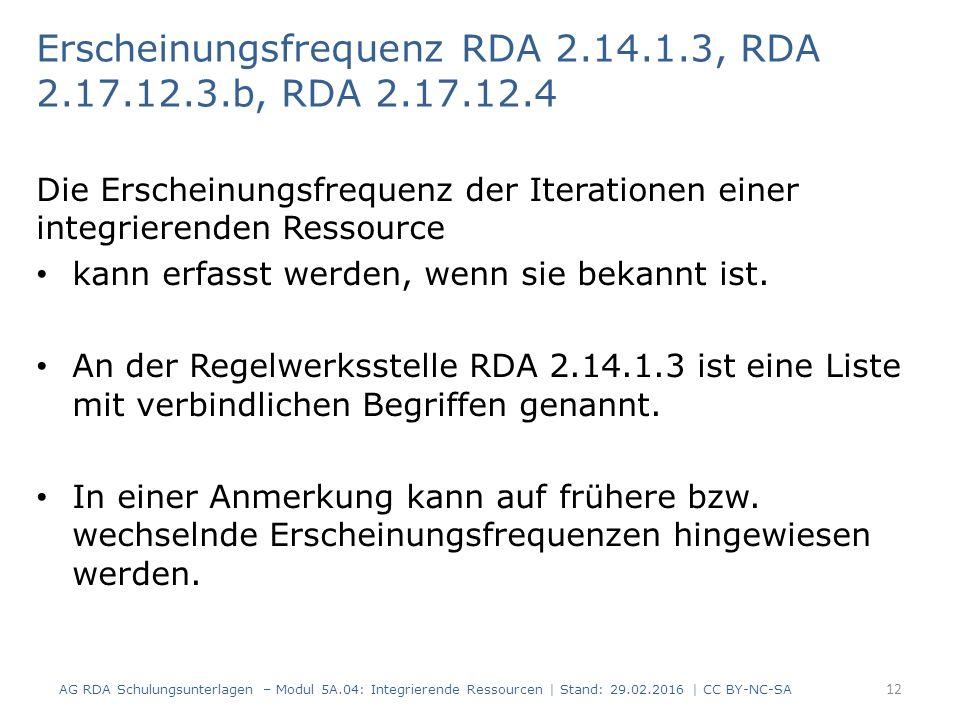 Erscheinungsfrequenz RDA 2.14.1.3, RDA 2.17.12.3.b, RDA 2.17.12.4 Die Erscheinungsfrequenz der Iterationen einer integrierenden Ressource kann erfasst werden, wenn sie bekannt ist.