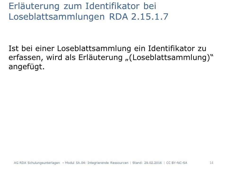 """Erläuterung zum Identifikator bei Loseblattsammlungen RDA 2.15.1.7 Ist bei einer Loseblattsammlung ein Identifikator zu erfassen, wird als Erläuterung """"(Loseblattsammlung) angefügt."""