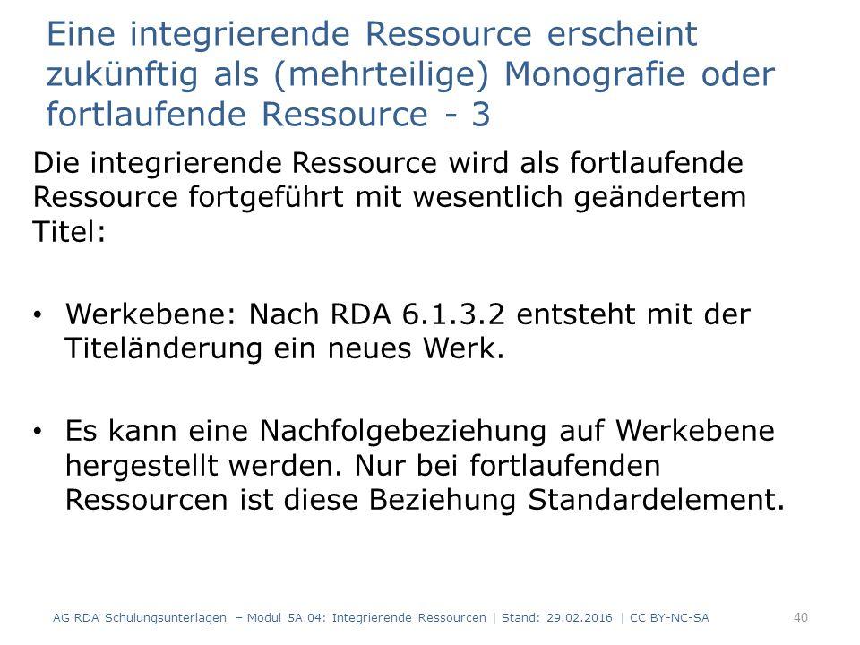 Eine integrierende Ressource erscheint zukünftig als (mehrteilige) Monografie oder fortlaufende Ressource - 3 Die integrierende Ressource wird als fortlaufende Ressource fortgeführt mit wesentlich geändertem Titel: Werkebene: Nach RDA 6.1.3.2 entsteht mit der Titeländerung ein neues Werk.