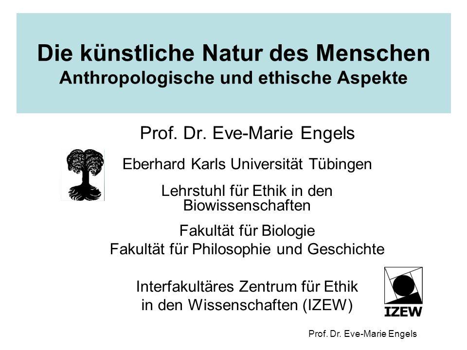 Prof. Dr. Eve-Marie Engels Die künstliche Natur des Menschen Anthropologische und ethische Aspekte Prof. Dr. Eve-Marie Engels Eberhard Karls Universit