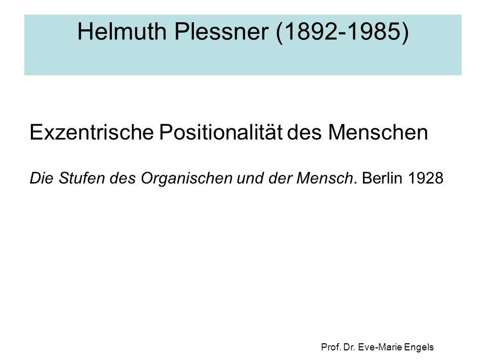 Prof. Dr. Eve-Marie Engels Helmuth Plessner (1892-1985) Exzentrische Positionalität des Menschen Die Stufen des Organischen und der Mensch. Berlin 192