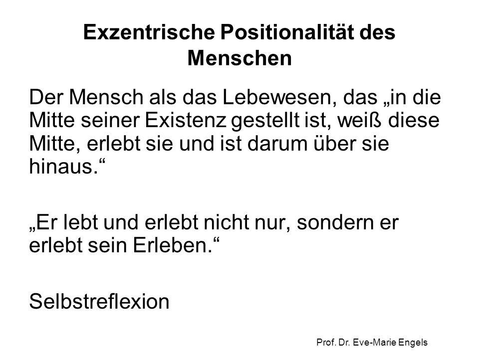 """Prof. Dr. Eve-Marie Engels Exzentrische Positionalität des Menschen Der Mensch als das Lebewesen, das """"in die Mitte seiner Existenz gestellt ist, weiß"""