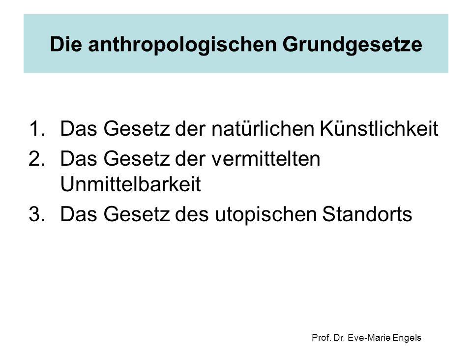 Prof. Dr. Eve-Marie Engels Die anthropologischen Grundgesetze 1.Das Gesetz der natürlichen Künstlichkeit 2.Das Gesetz der vermittelten Unmittelbarkeit