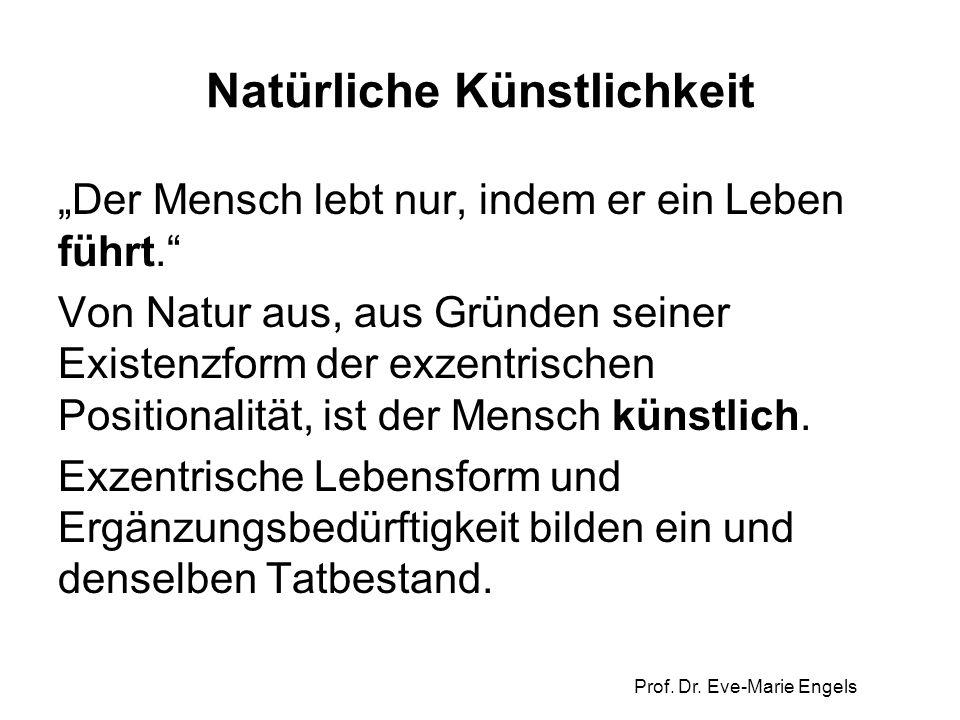 """Prof. Dr. Eve-Marie Engels Natürliche Künstlichkeit """"Der Mensch lebt nur, indem er ein Leben führt."""" Von Natur aus, aus Gründen seiner Existenzform de"""