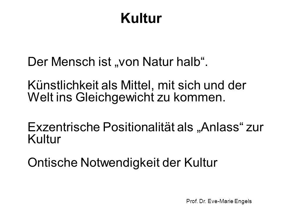 """Prof. Dr. Eve-Marie Engels Kultur Der Mensch ist """"von Natur halb"""". Künstlichkeit als Mittel, mit sich und der Welt ins Gleichgewicht zu kommen. Exzent"""