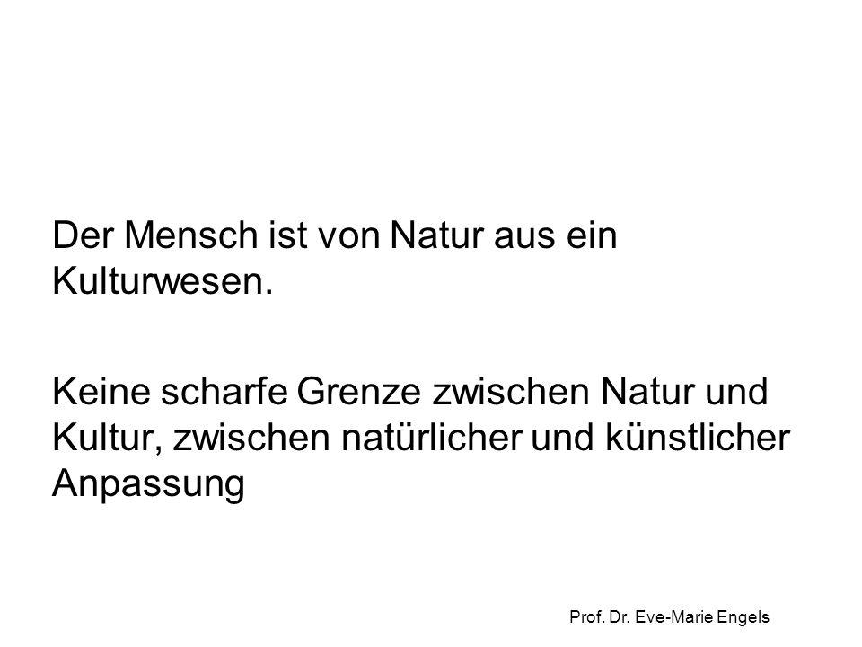 Prof. Dr. Eve-Marie Engels Der Mensch ist von Natur aus ein Kulturwesen. Keine scharfe Grenze zwischen Natur und Kultur, zwischen natürlicher und küns