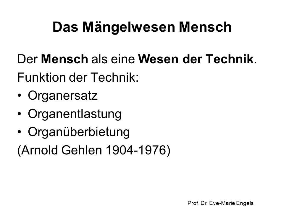 Prof. Dr. Eve-Marie Engels Das Mängelwesen Mensch Der Mensch als eine Wesen der Technik. Funktion der Technik: Organersatz Organentlastung Organüberbi