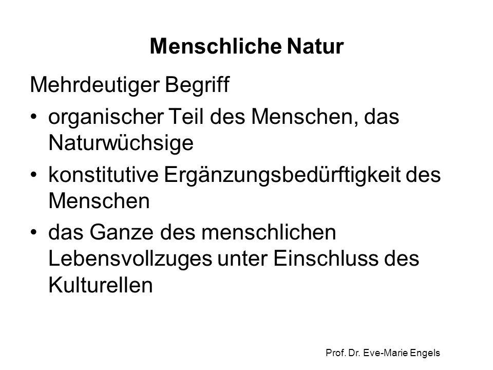 Prof. Dr. Eve-Marie Engels Menschliche Natur Mehrdeutiger Begriff organischer Teil des Menschen, das Naturwüchsige konstitutive Ergänzungsbedürftigkei