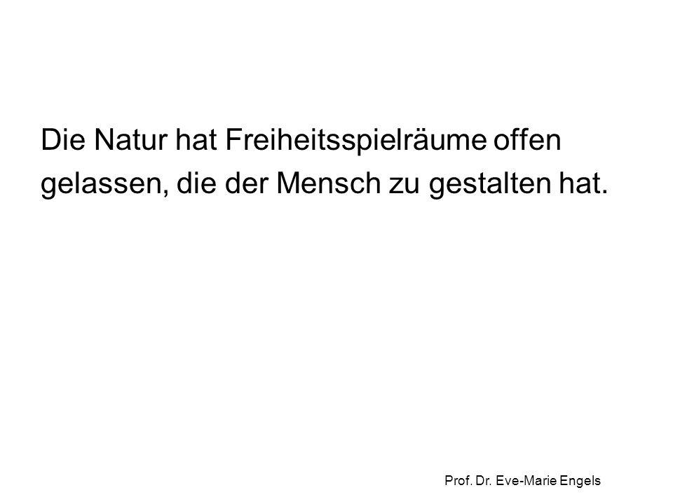 Prof. Dr. Eve-Marie Engels Die Natur hat Freiheitsspielräume offen gelassen, die der Mensch zu gestalten hat.