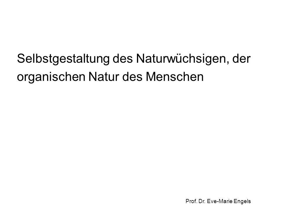 Prof. Dr. Eve-Marie Engels Selbstgestaltung des Naturwüchsigen, der organischen Natur des Menschen