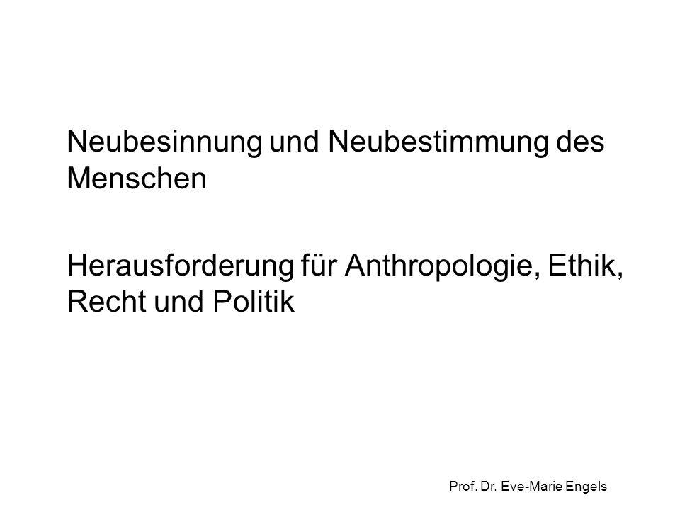 Prof. Dr. Eve-Marie Engels Neubesinnung und Neubestimmung des Menschen Herausforderung für Anthropologie, Ethik, Recht und Politik