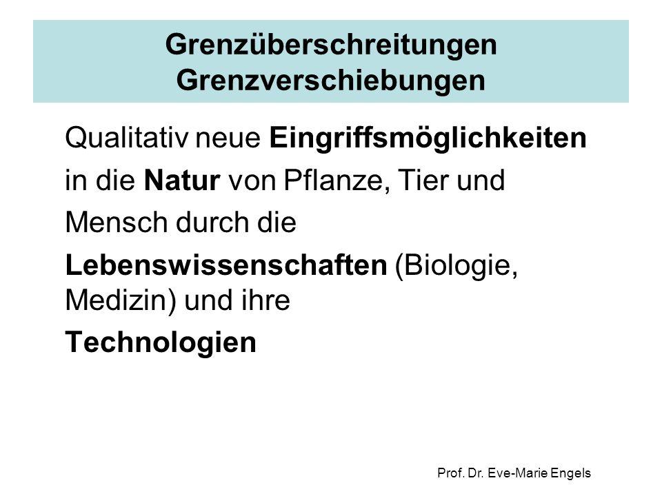 Prof. Dr. Eve-Marie Engels Grenzüberschreitungen Grenzverschiebungen Qualitativ neue Eingriffsmöglichkeiten in die Natur von Pflanze, Tier und Mensch