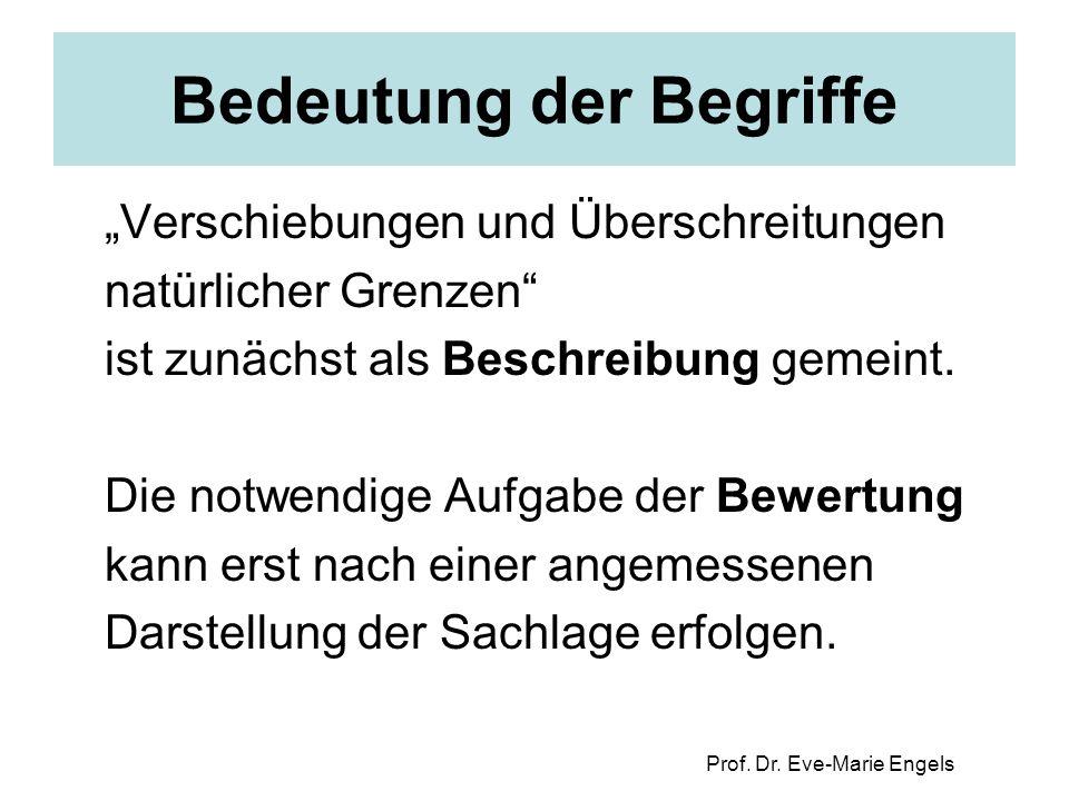 """Prof. Dr. Eve-Marie Engels Bedeutung der Begriffe """"Verschiebungen und Überschreitungen natürlicher Grenzen"""" ist zunächst als Beschreibung gemeint. Die"""