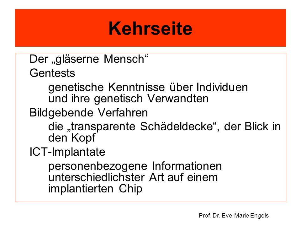 """Prof. Dr. Eve-Marie Engels Kehrseite Der """"gläserne Mensch"""" Gentests genetische Kenntnisse über Individuen und ihre genetisch Verwandten Bildgebende Ve"""