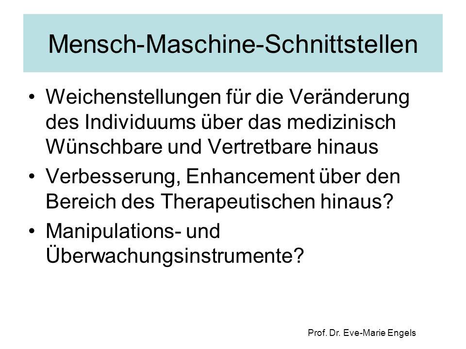 Prof. Dr. Eve-Marie Engels Mensch-Maschine-Schnittstellen Weichenstellungen für die Veränderung des Individuums über das medizinisch Wünschbare und Ve
