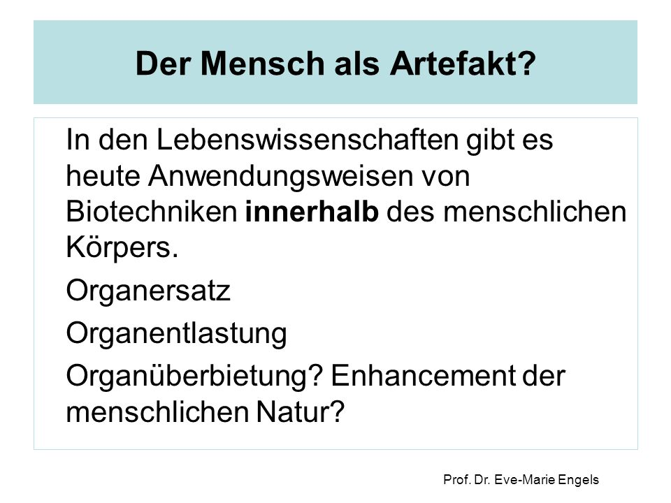 Prof. Dr. Eve-Marie Engels Der Mensch als Artefakt.