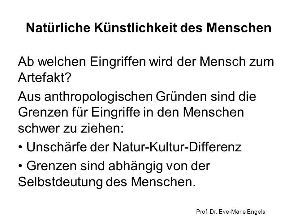 Prof. Dr. Eve-Marie Engels Natürliche Künstlichkeit des Menschen Ab welchen Eingriffen wird der Mensch zum Artefakt? Aus anthropologischen Gründen sin