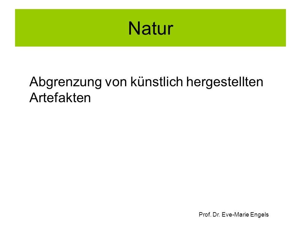 Prof. Dr. Eve-Marie Engels Natur Abgrenzung von künstlich hergestellten Artefakten