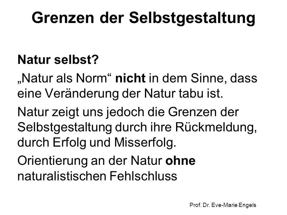 """Prof. Dr. Eve-Marie Engels Grenzen der Selbstgestaltung Natur selbst? """"Natur als Norm"""" nicht in dem Sinne, dass eine Veränderung der Natur tabu ist. N"""