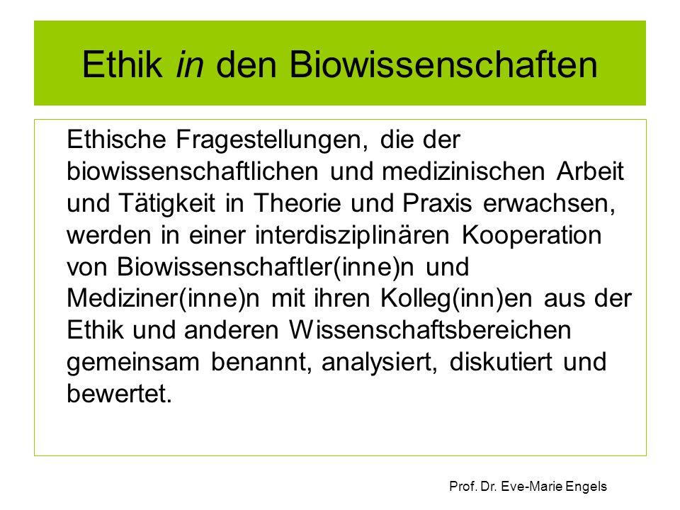 Prof. Dr. Eve-Marie Engels Ethik in den Biowissenschaften Ethische Fragestellungen, die der biowissenschaftlichen und medizinischen Arbeit und Tätigke