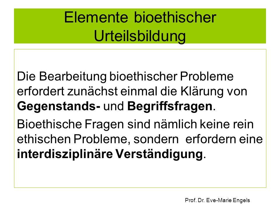 Prof. Dr. Eve-Marie Engels Elemente bioethischer Urteilsbildung Die Bearbeitung bioethischer Probleme erfordert zunächst einmal die Klärung von Gegens