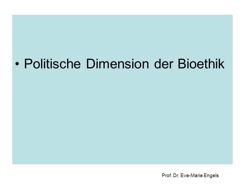 Prof. Dr. Eve-Marie Engels Politische Dimension der Bioethik
