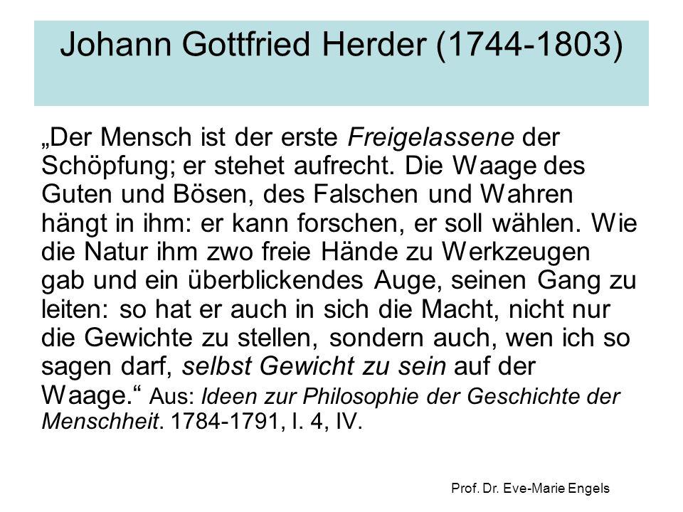 "Prof. Dr. Eve-Marie Engels Johann Gottfried Herder (1744-1803) ""Der Mensch ist der erste Freigelassene der Schöpfung; er stehet aufrecht. Die Waage de"