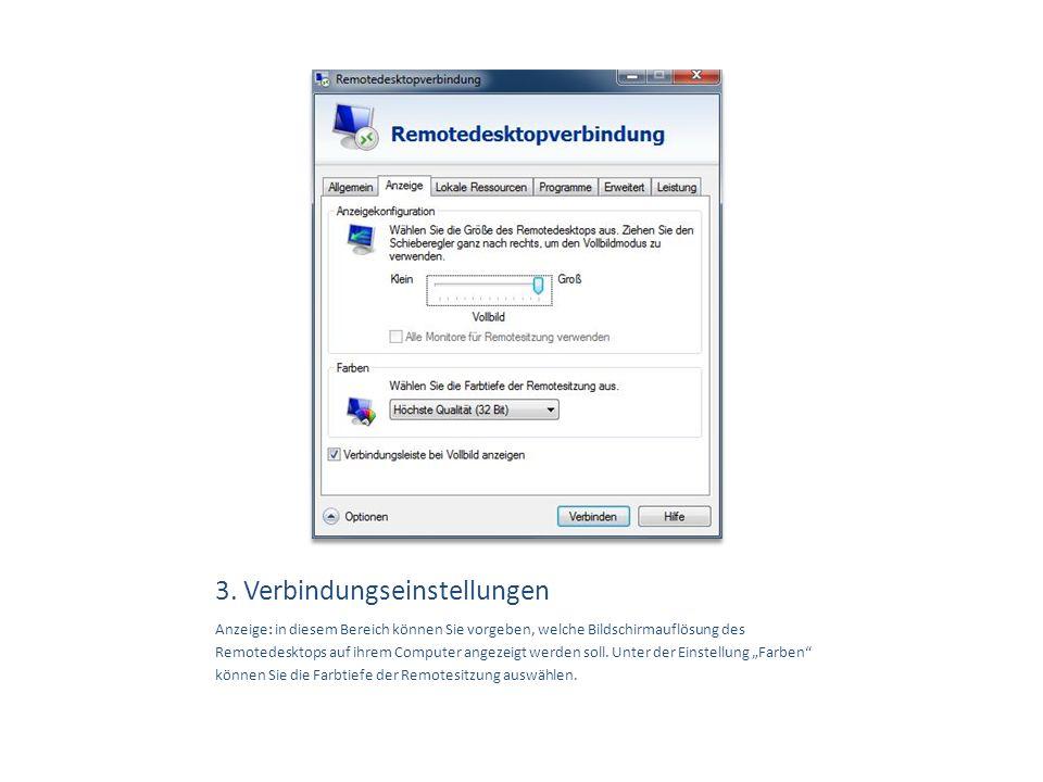 3. Verbindungseinstellungen Anzeige: in diesem Bereich können Sie vorgeben, welche Bildschirmauflösung des Remotedesktops auf ihrem Computer angezeigt