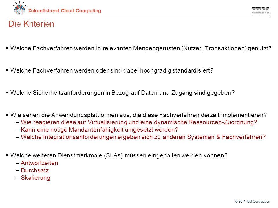 © 2011 IBM Corporation Die Kriterien  Welche Fachverfahren werden in relevanten Mengengerüsten (Nutzer, Transaktionen) genutzt.