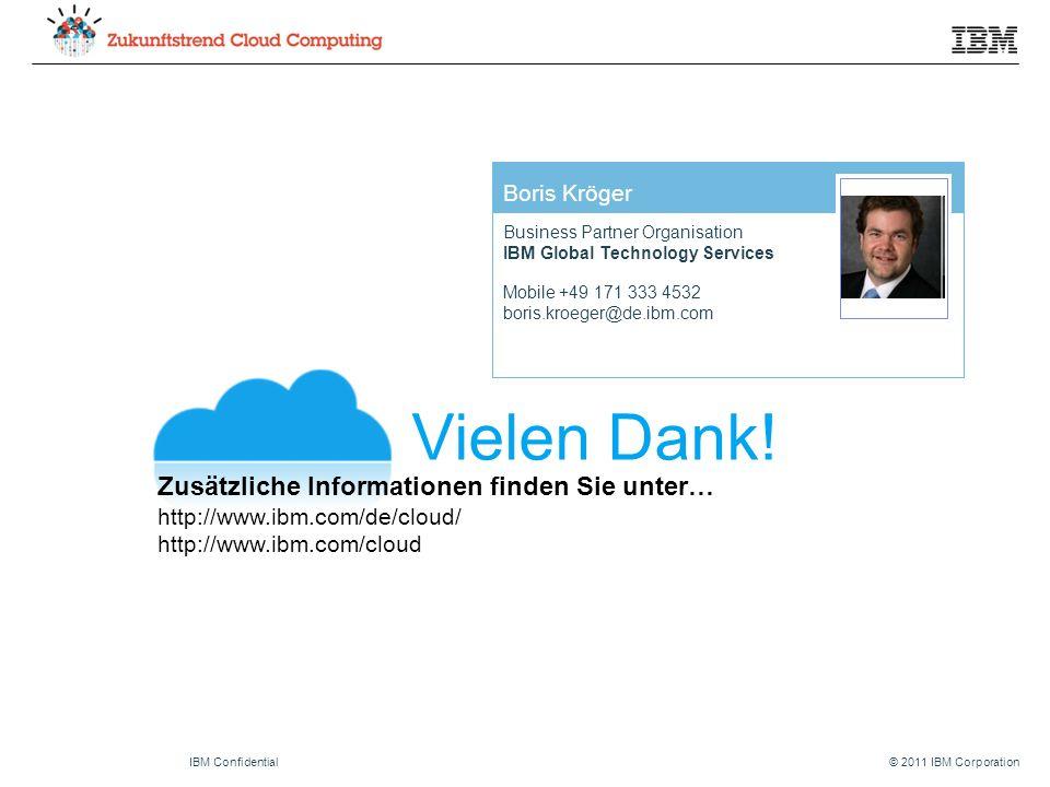 © 2011 IBM CorporationIBM Confidential Vielen Dank! Zusätzliche Informationen finden Sie unter… http://www.ibm.com/de/cloud/ http://www.ibm.com/cloud
