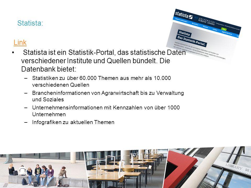 Statista: Link Statista ist ein Statistik-Portal, das statistische Daten verschiedener Institute und Quellen bündelt.